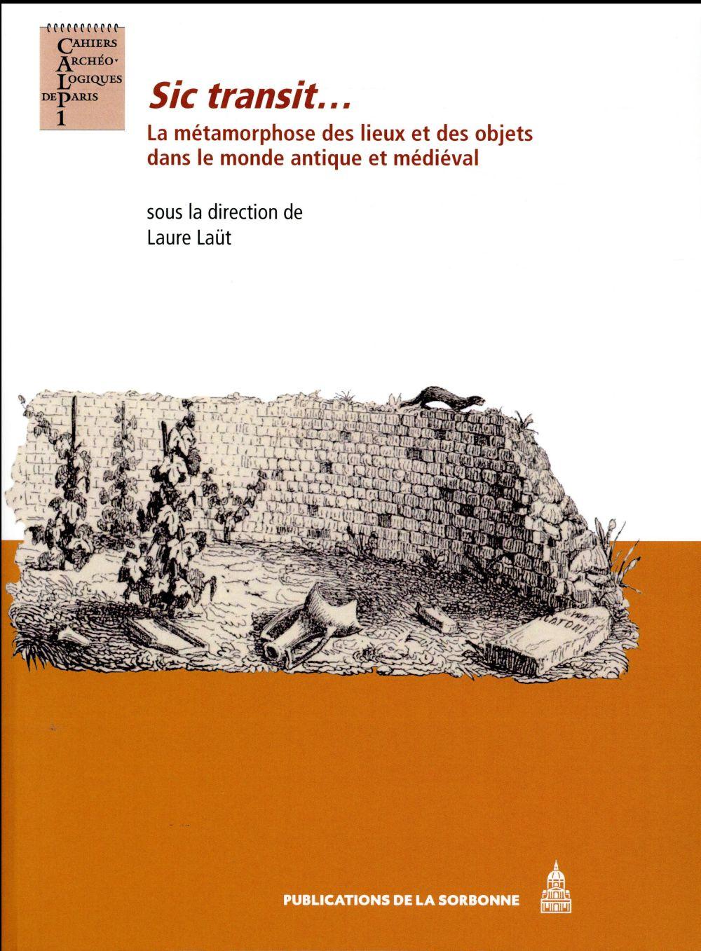 Sic transit... la métamorphose des lieux et des objets dans le monde antique et médiéval