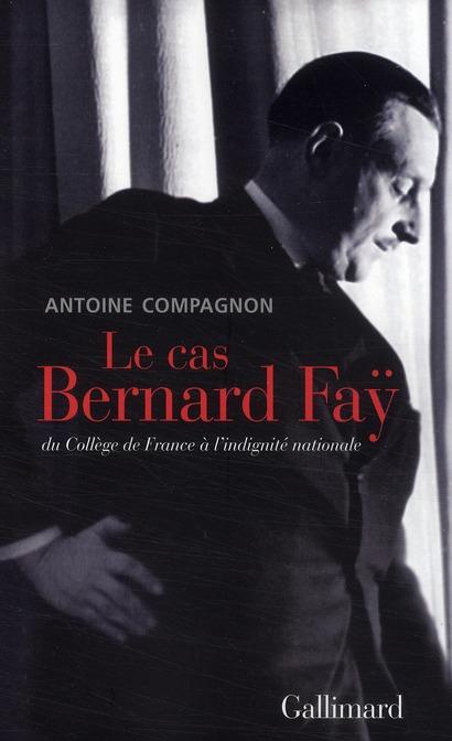 Le cas Bernard Faÿ ; du collège de France à l'indignité nationale