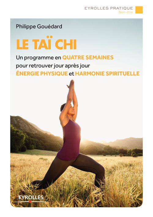 Le taï-chi ; un programme en quatre semaines pour retrouver jour après jour énergie physique et harmonie spirituelle (2e édition)