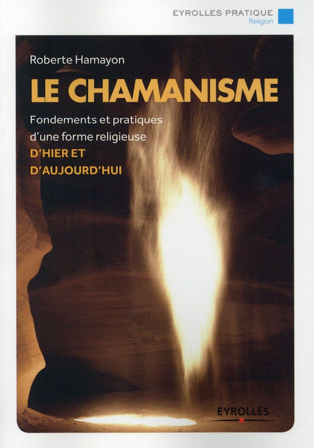 Le chamanisme ; fondements et pratiques d'une forme religieuse d'hier et aujourd'hui