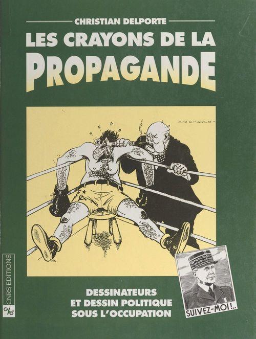 Les crayons de la propagande : dessinateurs et dessin politique sous l'Occupation