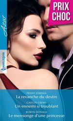 Vente Livre Numérique : La revanche du destin - Un ennemi si troublant - Le mensonge d'une princesse  - Robyn Donald - Penny Jordan - Caitlin Crews