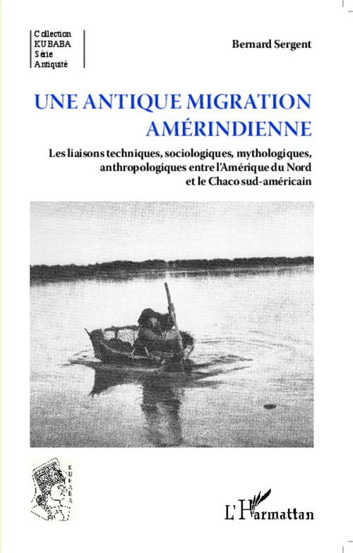 Une antique migration amérindienne ; les liaisons techniques sociologiques mythologiques anthropologiques entre l'Amérique du Nord et le Chaco sud-américain
