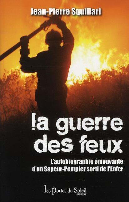 La guerre des feux ; l'autobiographie émouvante d'un sapeur-pompier sorti de l'enfer