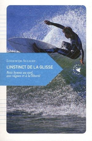 L'Instinct De La Glisse ; Petit Hymne Au Surf, Aux Vagues Et A La Liberte