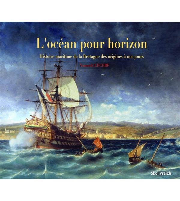 l'océan pour horizon : histoire maritime de la Bretagne des origines a nos jours
