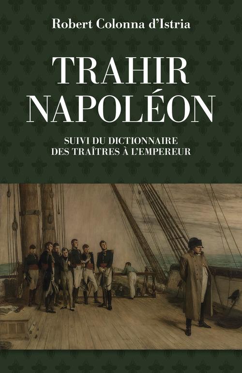 Trahir Napoléon ; dictionnaire des traîtres a l'empeur