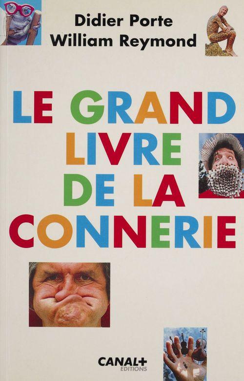 Le grand livre de la connerie  - Didier PORTE  - William Reymond