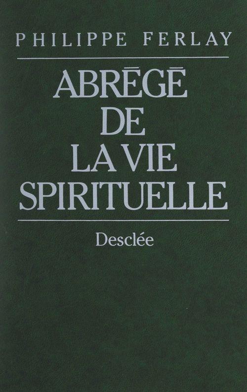 Abrégé de la vie spirituelle  - Philippe Ferlay