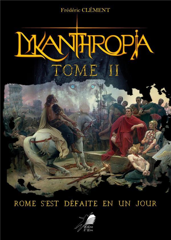 Lykanthropia t.2 ; Rome s'est défaite en un jour