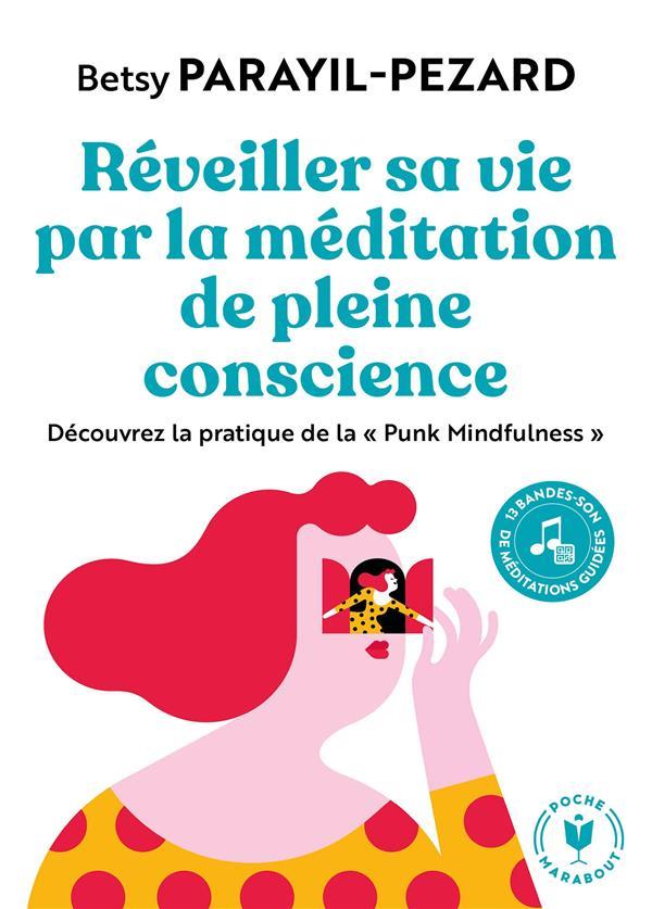 REVEILLER SA VIE PAR LA MEDITATION DE PLEIN CONSCIENCE  -  DECOUVREZ LA PRATIQUE DE LA PUNK MINDFULNESS