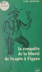 La conquête de la liberté de Scapin à Figaro  - Yves Moraud
