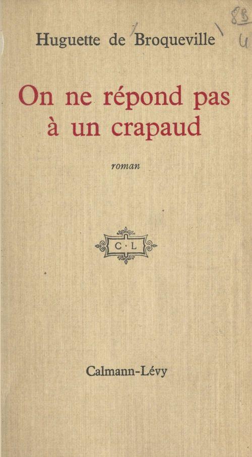 On ne répond pas à un crapaud  - Huguette De Broqueville