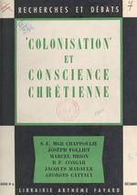 Colonisation et conscience chrétienne  - Andre De Peretti - Robert Delav - Jean Delacommune - Yves Congar - Marcel Brion - Georges Cattaui - Henri-Alexandre Chappoulie