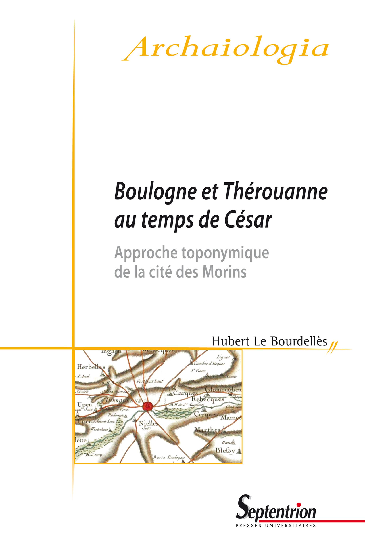 Boulogne et Thérouanne au temps de César  - Hubert le Bourdellès