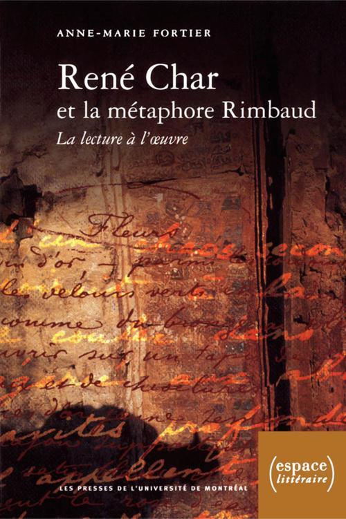 René Char et la métaphore Rimbaud ; la lecture à l'oeuvre
