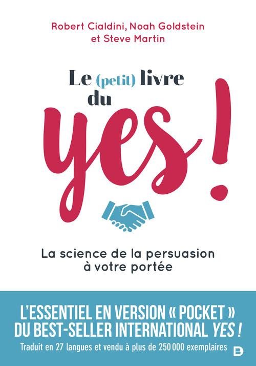 Le (petit) livre du yes ! ; la science de la persuasion à votre portée