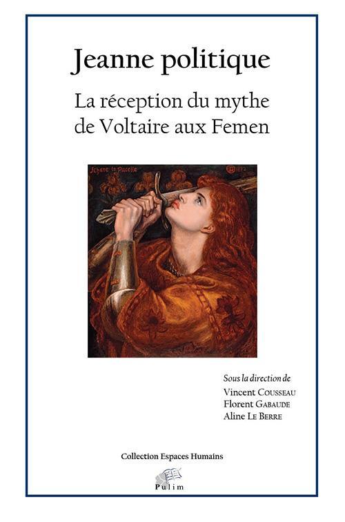 Jeanne politique - la reception du mythe de voltaire aux femen
