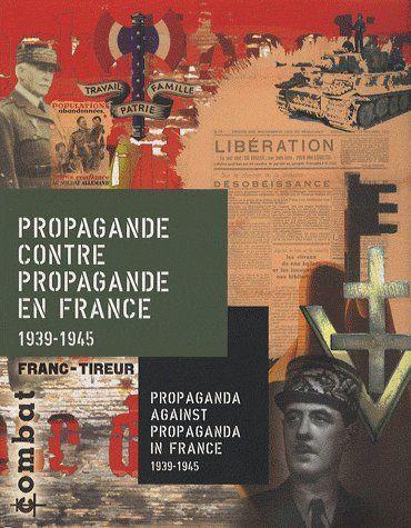 Propagande contre propagande en France 1939-1945 / propaganda against propaganda in France 1939-1945