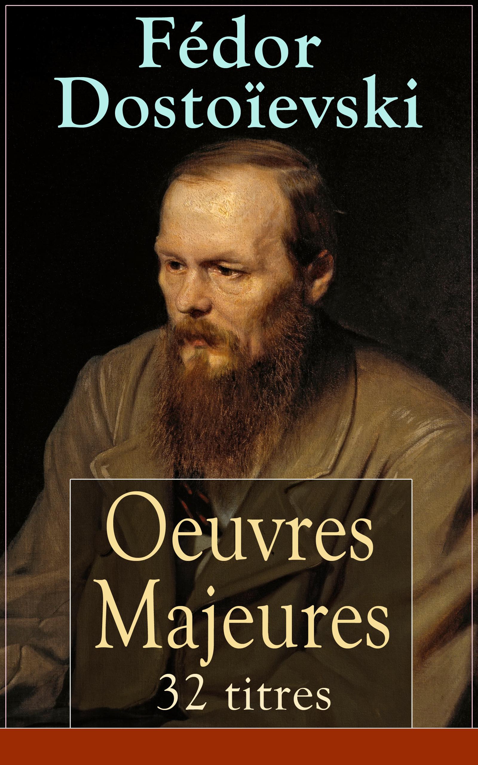 Fédor Dostoïevski: Oeuvres Majeures - 32 titres (L'édition intégrale)