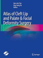 Atlas of Cleft Lip and Palate & Facial Deformity Surgery  - Jian-min Yao - Jing-Hong Xu