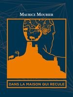 Dans la maison qui recule  - Maurice Mourier