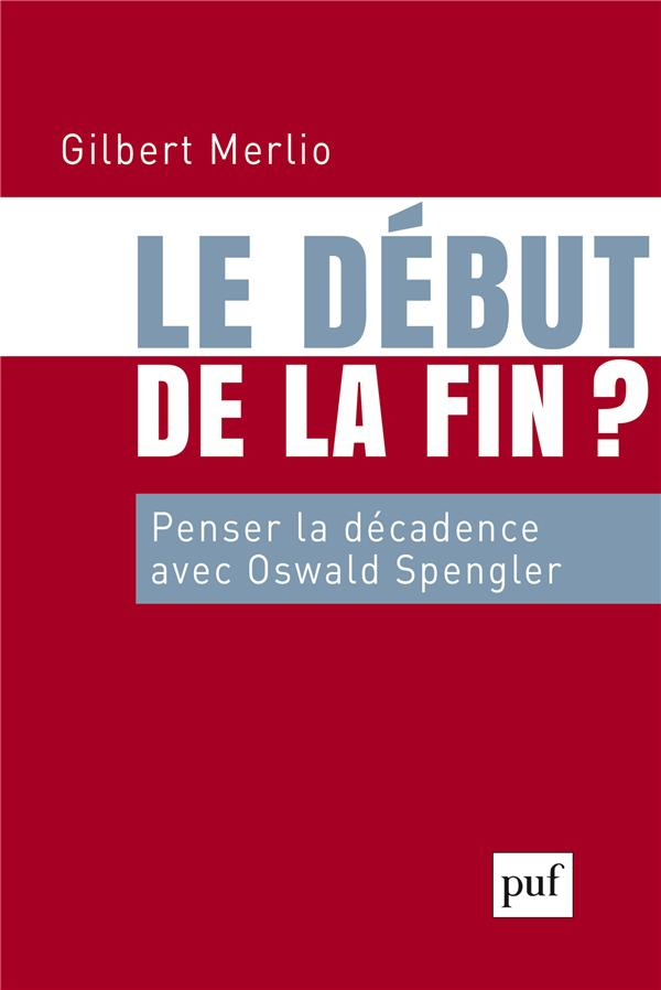 Le Debut De La Fin ? Penser La Decadence Avec Oswald Spengler