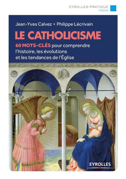 Le catholicisme ; 60 mots-clés pour comprendre l'histoire, les évolutions et les tendances de l'église (2e édition)
