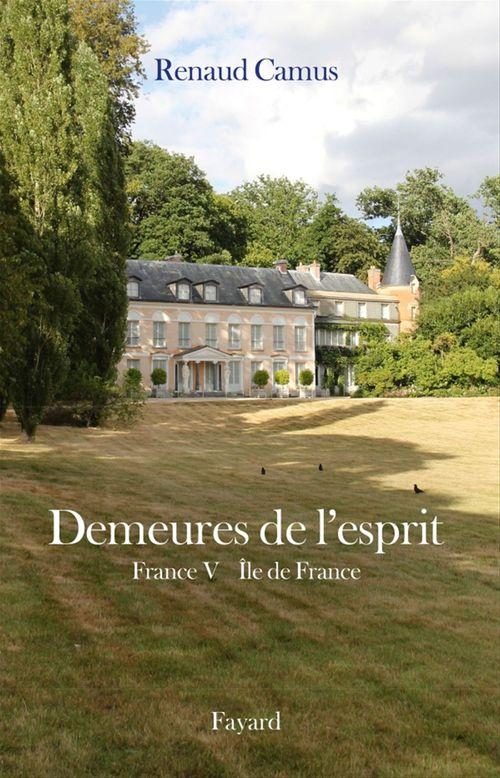 Demeures de l'esprit X France V Ile de France  - Renaud Camus