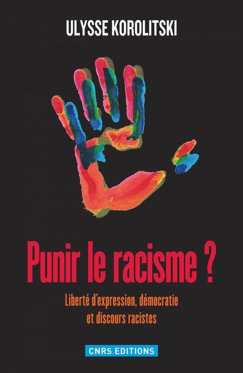 Punir le racisme ? liberté d'expression, démocratie et discours racistes