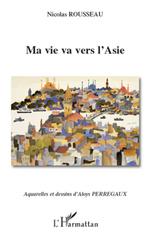 Vente EBooks : Ma vie va vers l'Asie  - Nicolas Rousseau - Aloys Perregaux