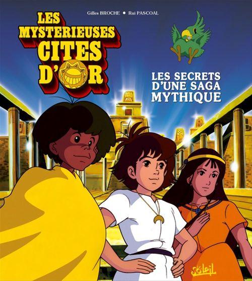 Les mystérieuses cités d'or ; les secrets d'une saga mythique