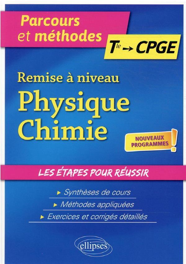 Remise à niveau physique-chimie ; de la terminale aux CPGE ; nouveaux programmes