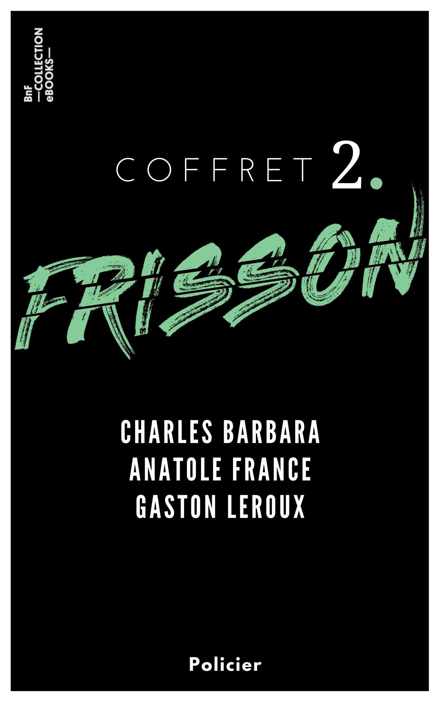 Coffret Frisson n°2 - Charles Barbara, Anatole France, Gaston Leroux