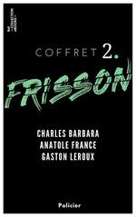 Vente EBooks : Coffret Frisson n°2 - Charles Barbara, Anatole France, Gaston Leroux  - Gaston Leroux - Anatole France - Charles barbara