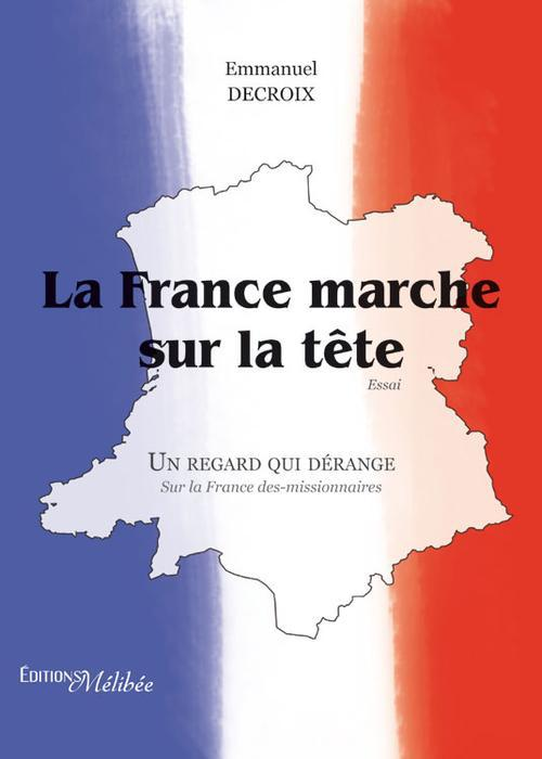 La France marche sur la tête ; un regard qui dérange sur la France des-missionnaires