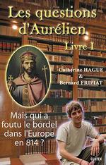 Vente Livre Numérique : Mais qui a foutu le bordel dans l'Europe en 814 ? - Les questions d'Aurélien - livre I  - Bernard FRIPIAT