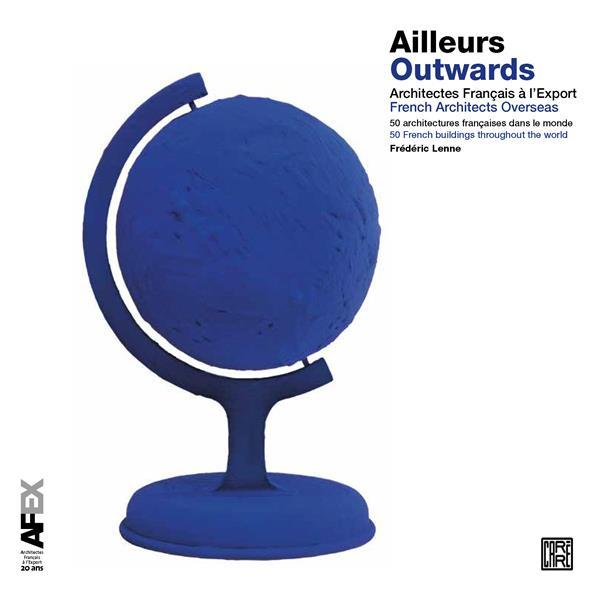 AILLEURS  -  ARCHITECTES FRANCAIS A L'EXPORT  -  50 ARCHITECTURES FRANCAISES DANS LE MONDE