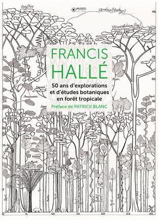 Francis Hallé ; 50 ans d'explorations et d'études botaniques en forêt tropicale