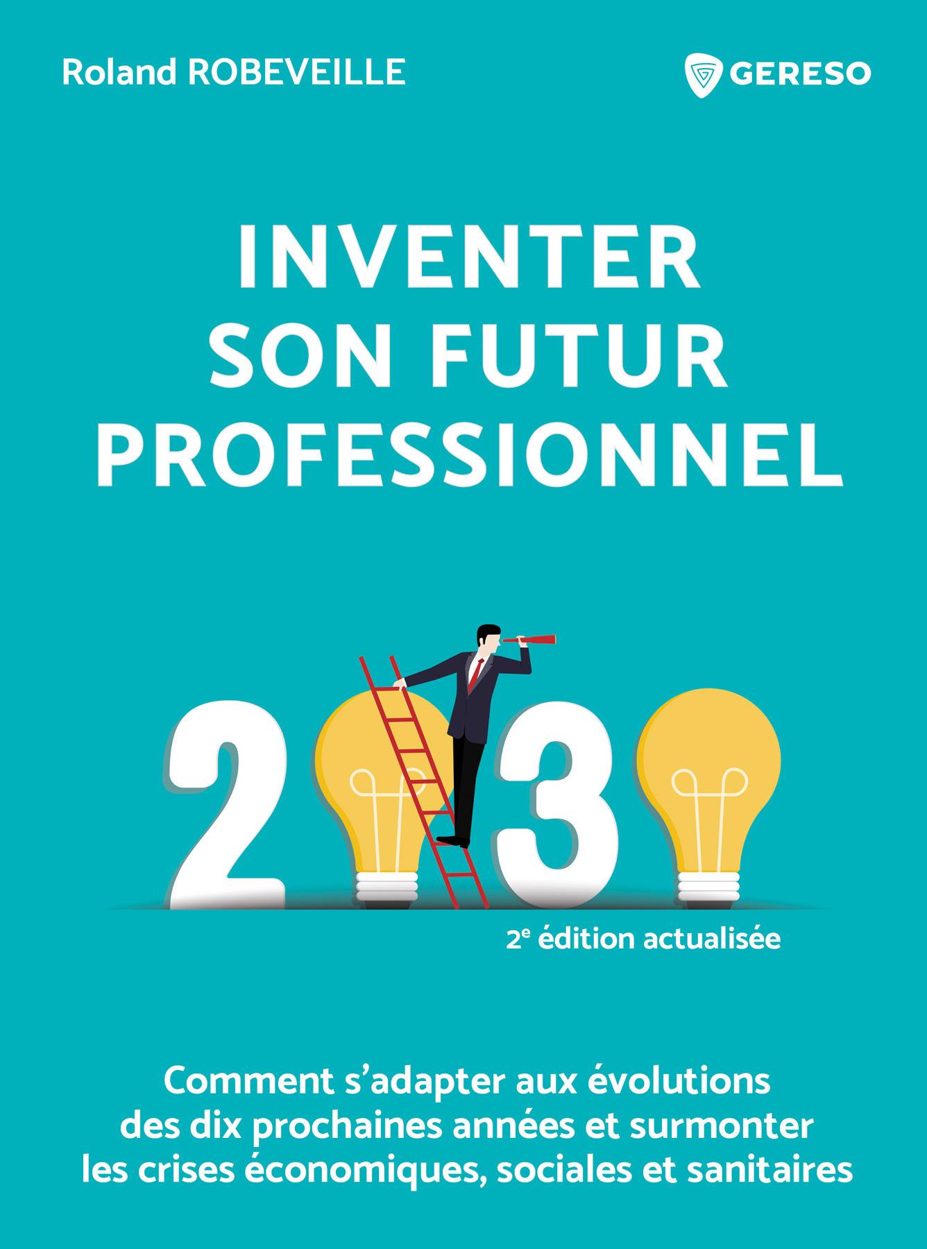 Inventer son futur professionnel ; comment s'adapter aux évolutions des dix prochaines années (2e édition)