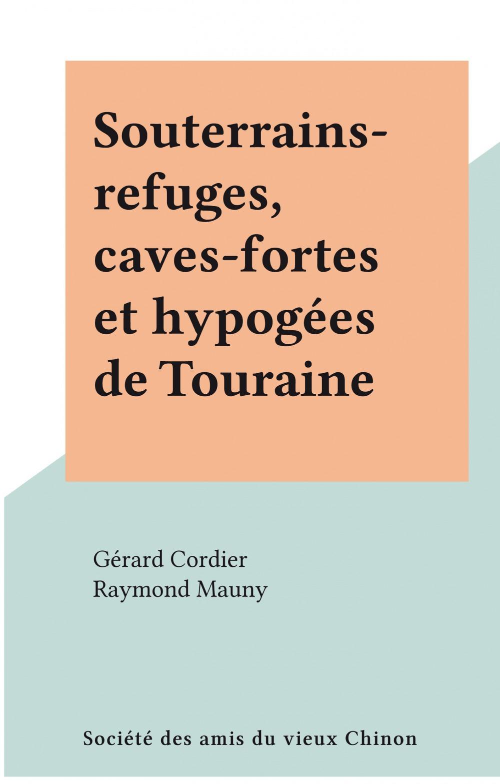Souterrains-refuges, caves-fortes et hypogées de Touraine