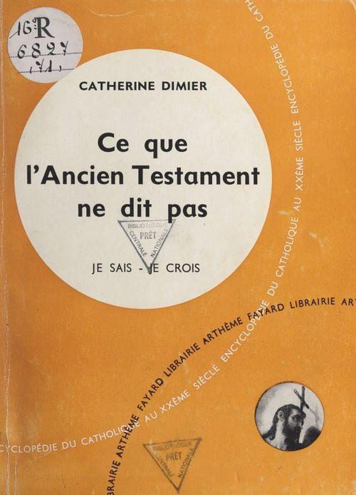 La Bible, livre de Dieu, livre des hommes (6). Ce que l'Ancien Testament ne dit pas  - Catherine Dimier