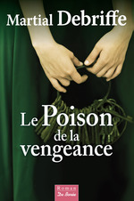 Le Poison de la vengeance  - Martial Debriffe