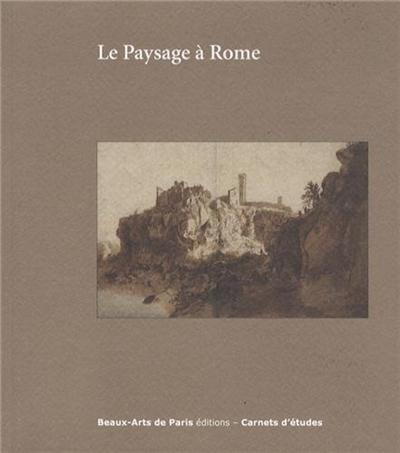 CARNETS D'ETUDES ; le paysage à Rome entre 1600 et 1650