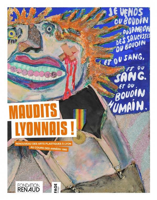 Maudits Lyonnais ; renouveau des arts plastiques à Lyon au cours des années 1960