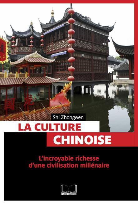 La culture chinoise ; l'incroyable richesse d'une civilisation millénaire