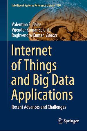 Internet of Things and Big Data Applications  - Valentina E. Balas  - Raghvendra Kumar  - Vijender Kumar Solanki