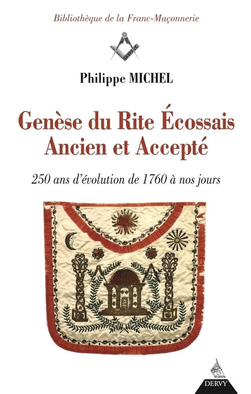 Genèse du Rite Ecossais ancien et accepté ; 250 ans d'évolution de 1760 à nos jours