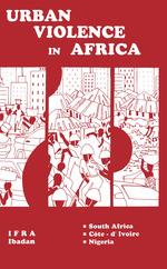 Urban Violence in Africa  - N´Guessan Kouamé - Jinmi Adisa - Ismaila Toure - Isaac Olawale Albert - Eghosa E. Osaghae