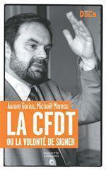 La CFDT ou la volonté de signer.  - Gorius/Moreau - Michaël MOREAU - Aurore GORIUS